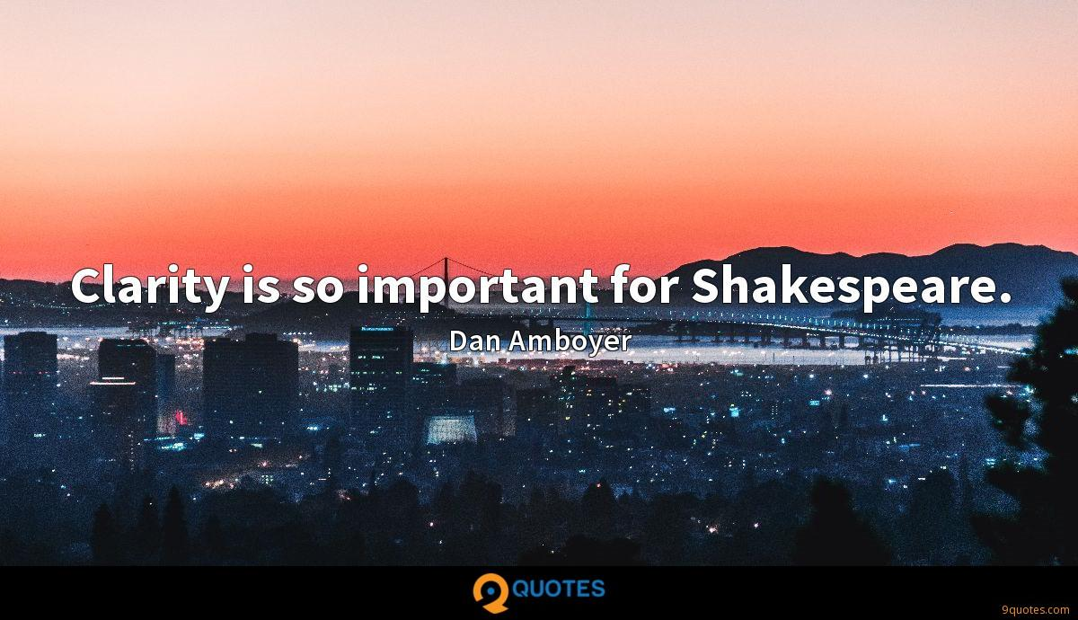 Clarity is so important for Shakespeare.