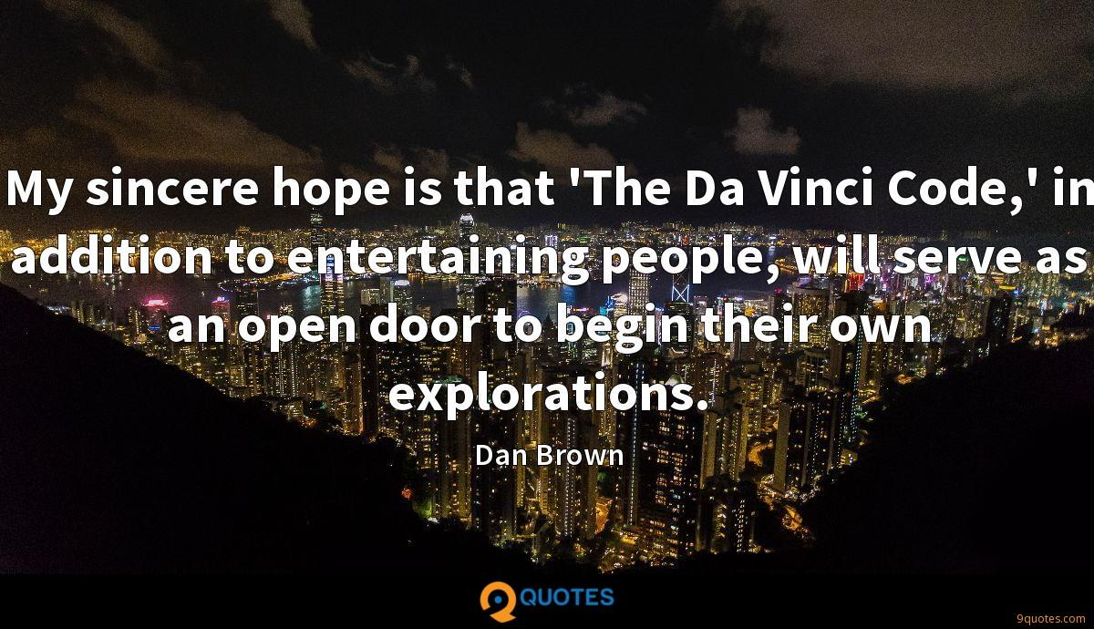 My sincere hope is that 'The Da Vinci Code,' in addition to entertaining people, will serve as an open door to begin their own explorations.