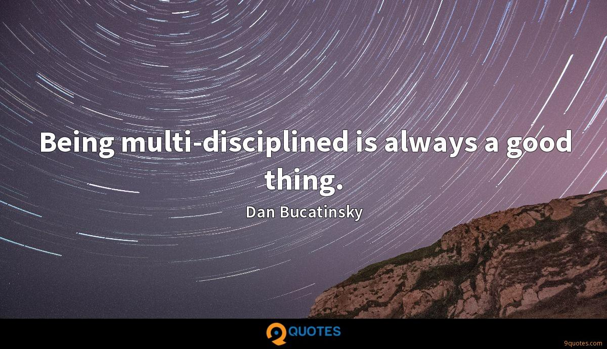 Being multi-disciplined is always a good thing.