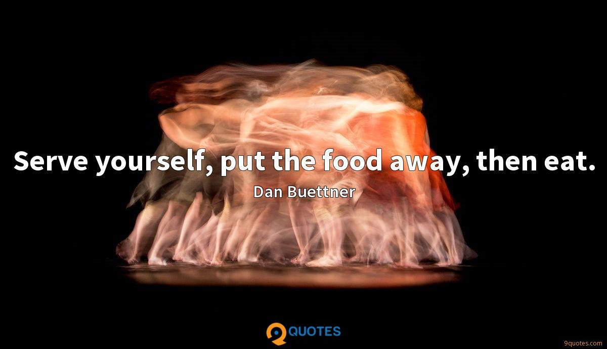 Serve yourself, put the food away, then eat.