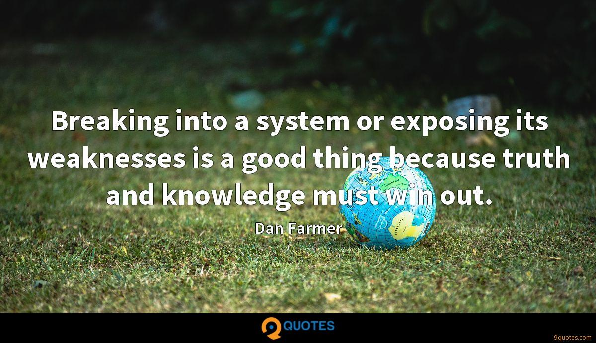 Breaking into a system or exposing its weaknesses is a good thing because truth and knowledge must win out.