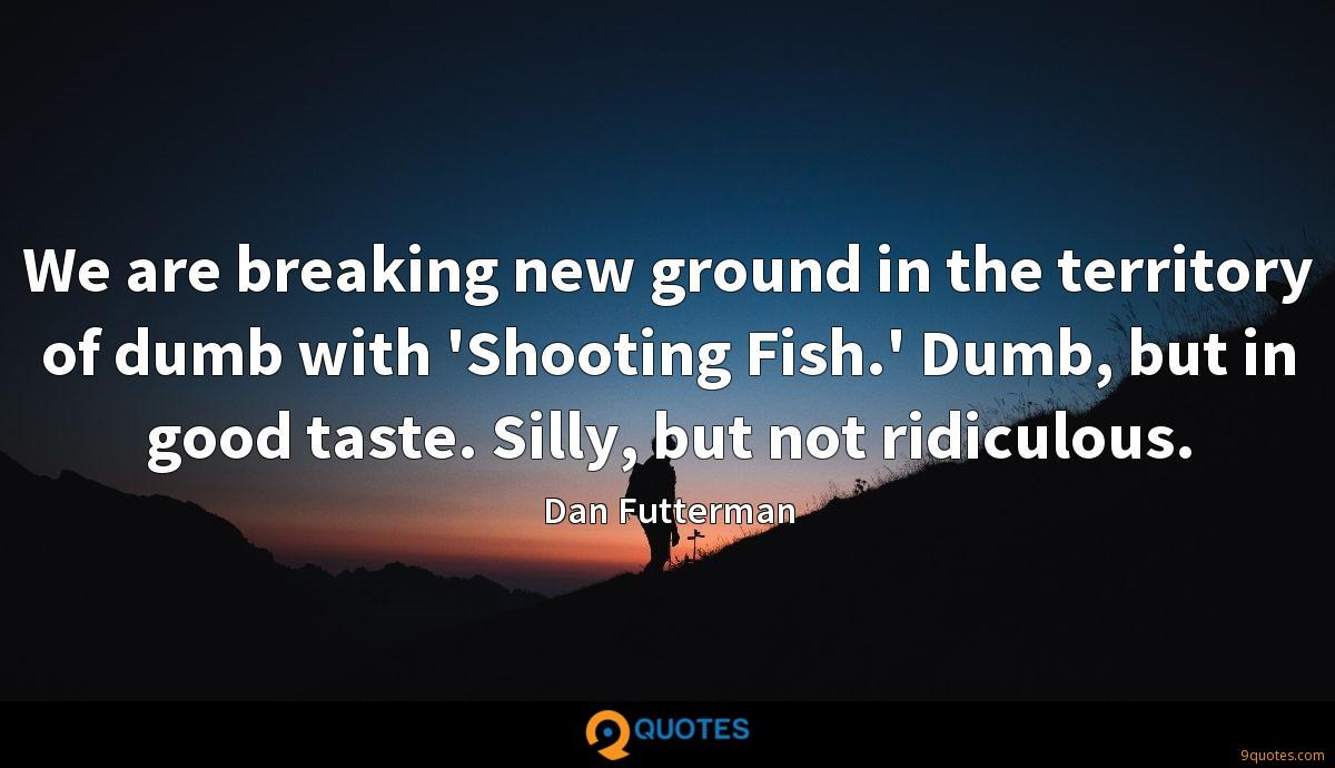 We are breaking new ground in the territory of dumb with 'Shooting Fish.' Dumb, but in good taste. Silly, but not ridiculous.
