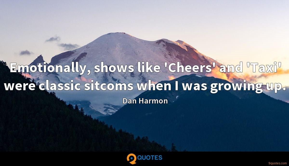 Emotionally, shows like 'Cheers' and 'Taxi' were classic sitcoms when I was growing up.