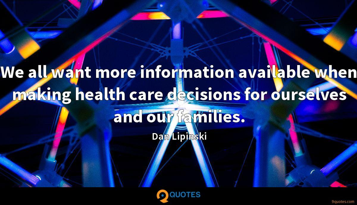 We all want more information available when making health care decisions for ourselves and our families.