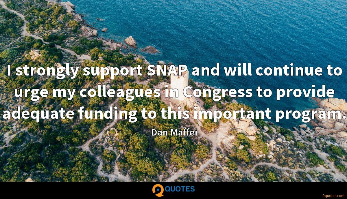 I strongly support SNAP and will continue to urge my colleagues in Congress to provide adequate funding to this important program.