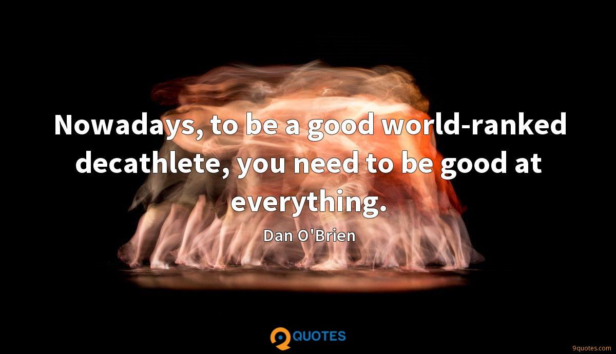 Nowadays, to be a good world-ranked decathlete, you need to be good at everything.