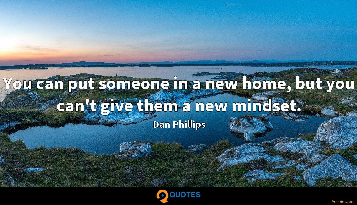 You can put someone in a new home, but you can't give them a new mindset.