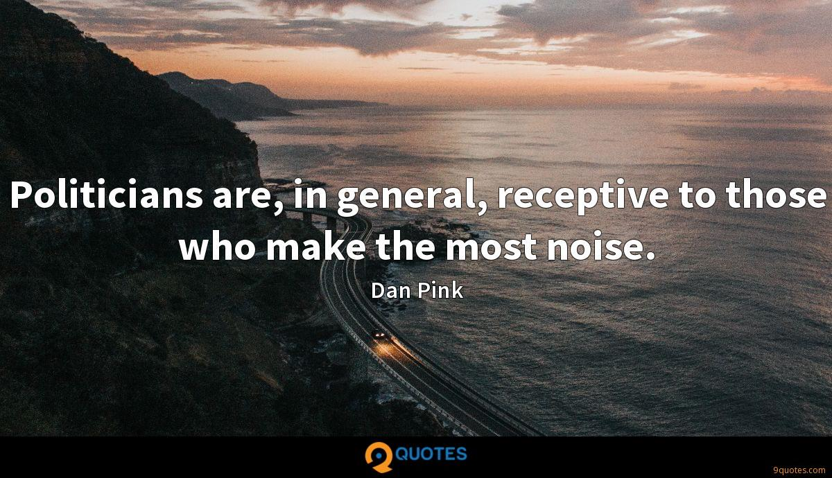 Politicians are, in general, receptive to those who make the most noise.