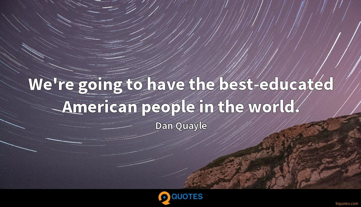 We're going to have the best-educated American people in the world.