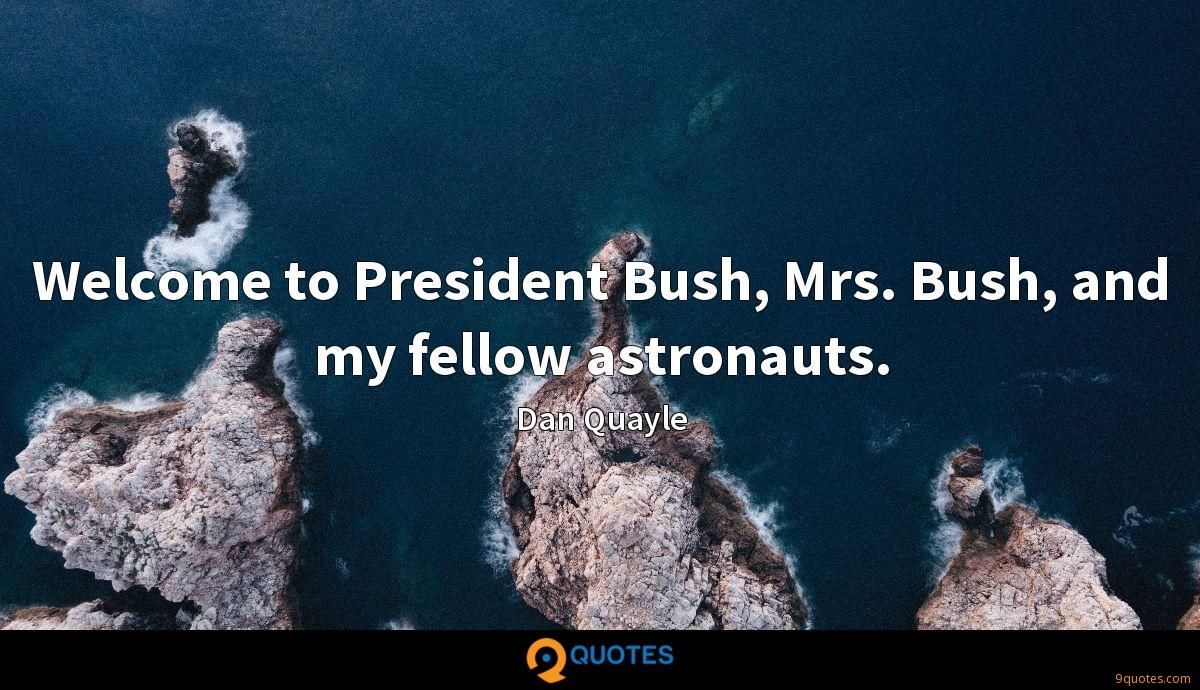 Welcome to President Bush, Mrs. Bush, and my fellow astronauts.