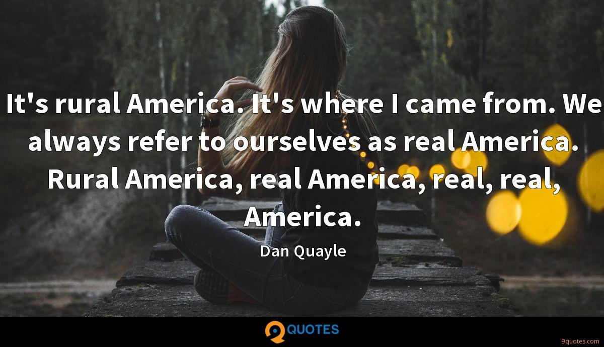 It's rural America. It's where I came from. We always refer to ourselves as real America. Rural America, real America, real, real, America.