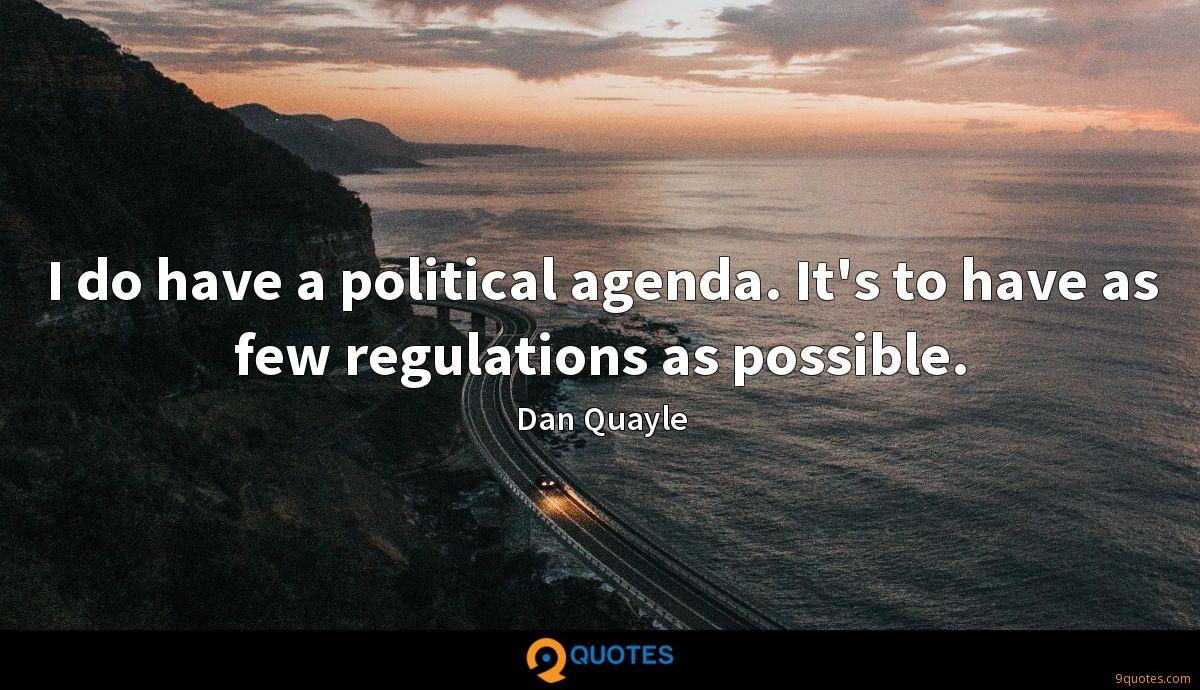 I do have a political agenda. It's to have as few regulations as possible.