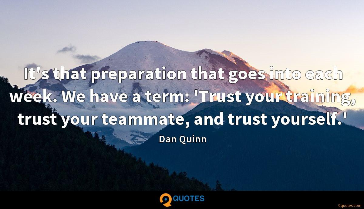 It's that preparation that goes into each week. We have a term: 'Trust your training, trust your teammate, and trust yourself.'