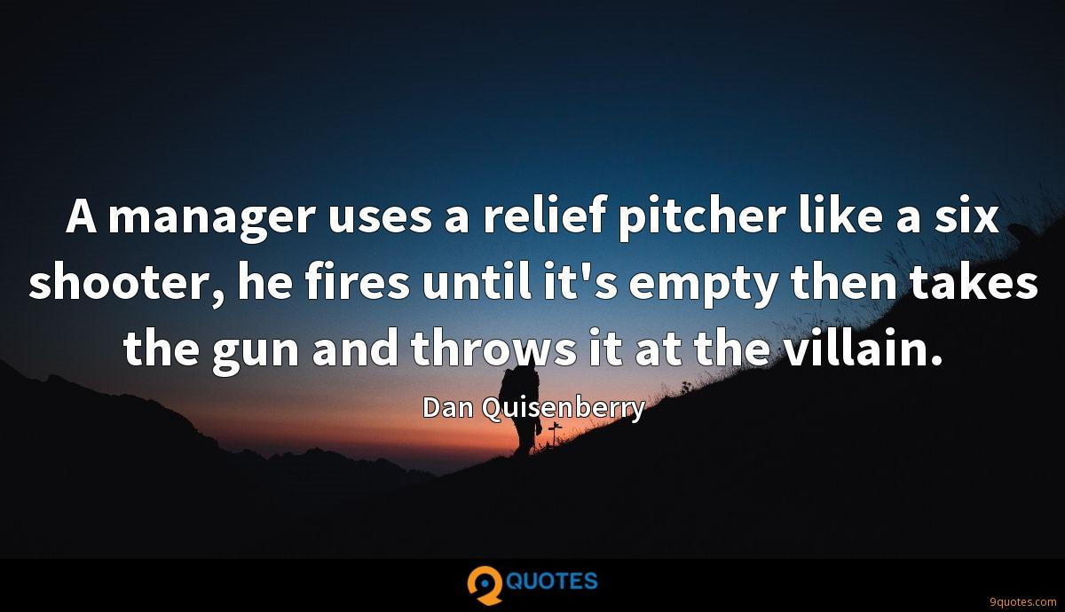 A manager uses a relief pitcher like a six shooter, he fires until it's empty then takes the gun and throws it at the villain.