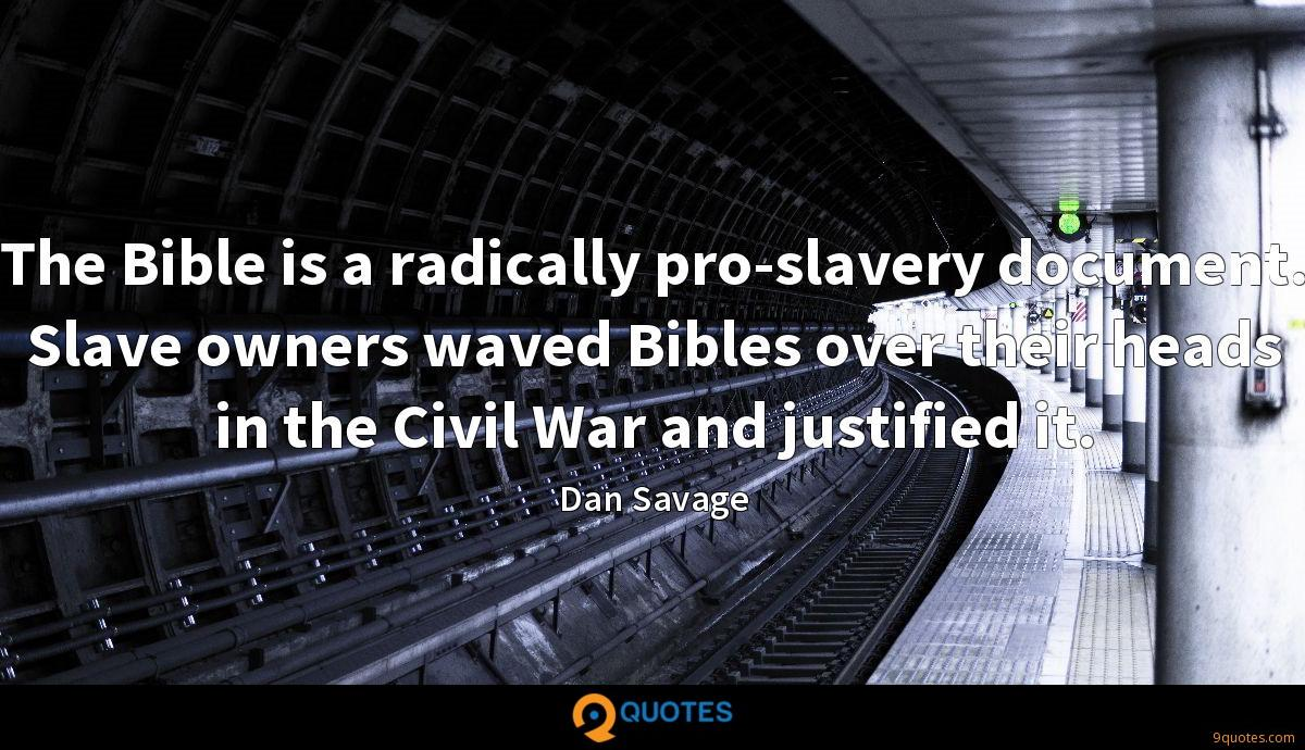 The Bible is a radically pro-slavery document. Slave owners waved Bibles over their heads in the Civil War and justified it.