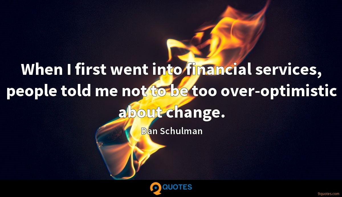When I first went into financial services, people told me not to be too over-optimistic about change.