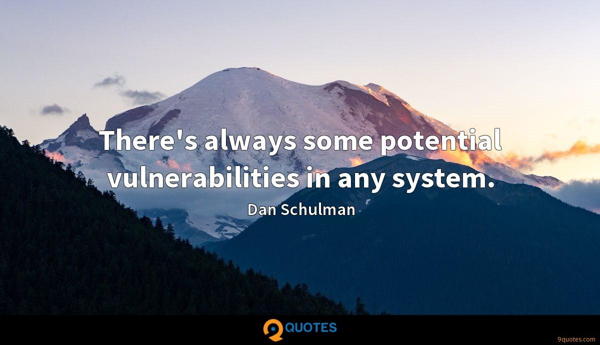There's always some potential vulnerabilities in any system.
