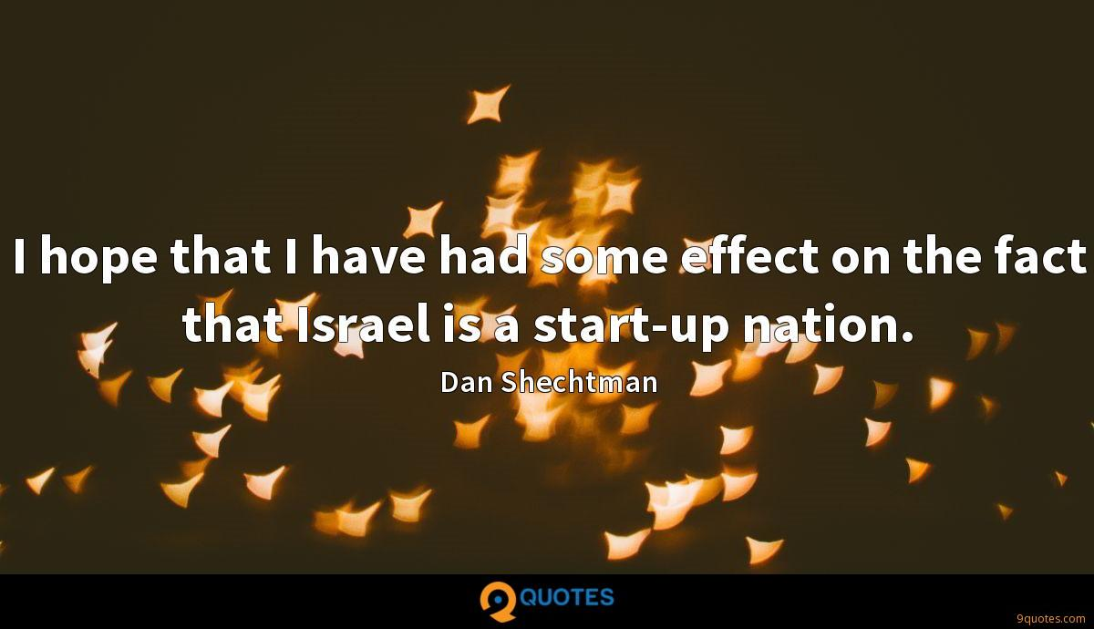 I hope that I have had some effect on the fact that Israel is a start-up nation.