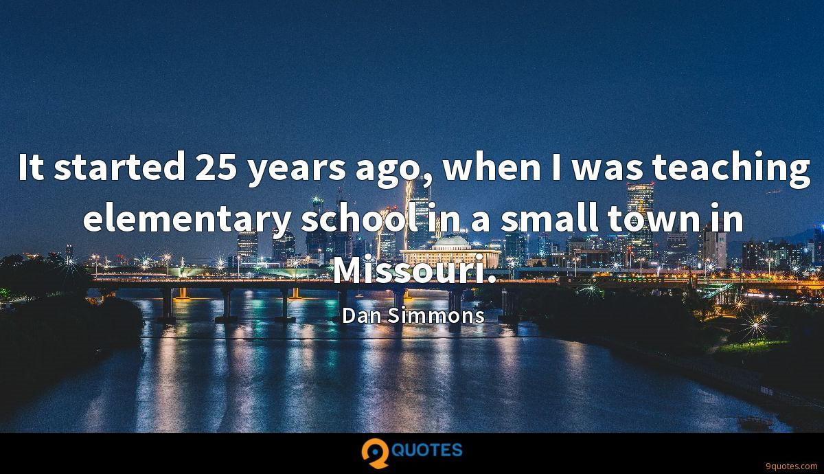 It started 25 years ago, when I was teaching elementary school in a small town in Missouri.