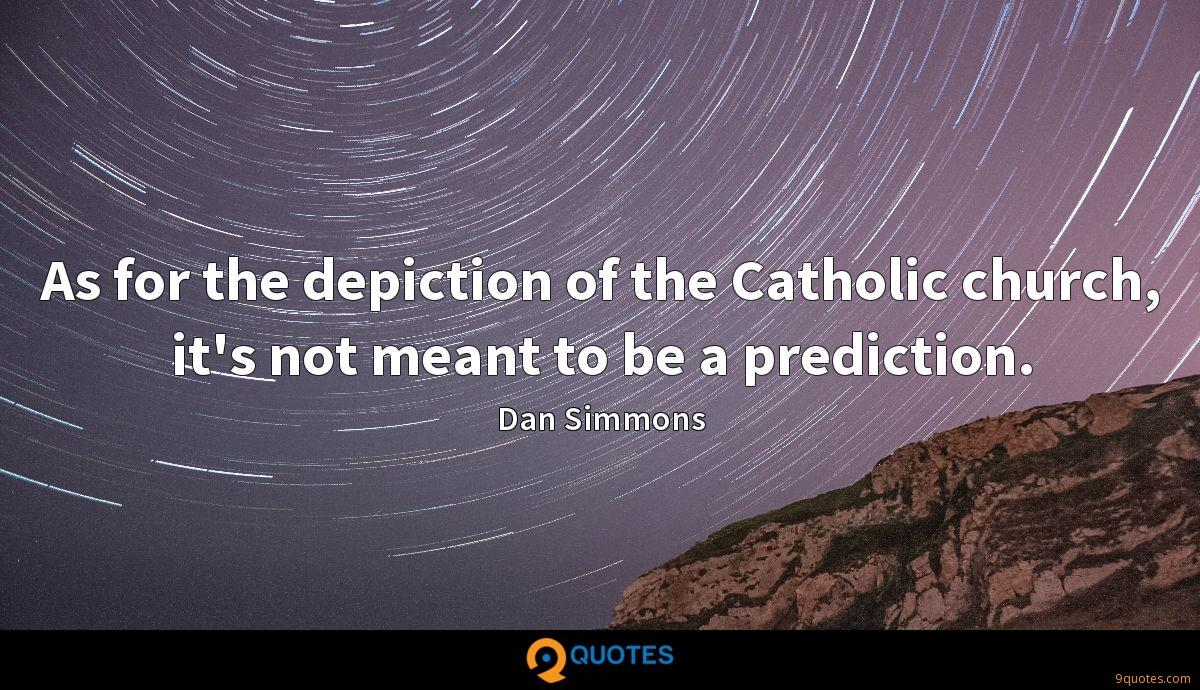 As for the depiction of the Catholic church, it's not meant to be a prediction.