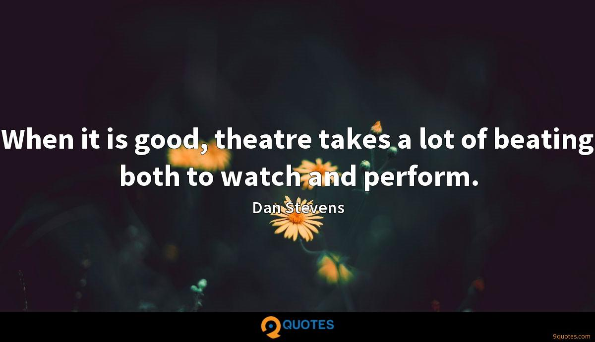 When it is good, theatre takes a lot of beating both to watch and perform.