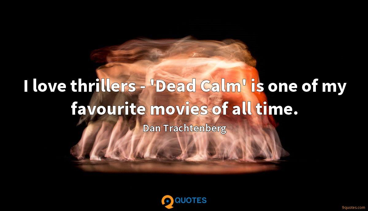 I love thrillers - 'Dead Calm' is one of my favourite movies of all time.