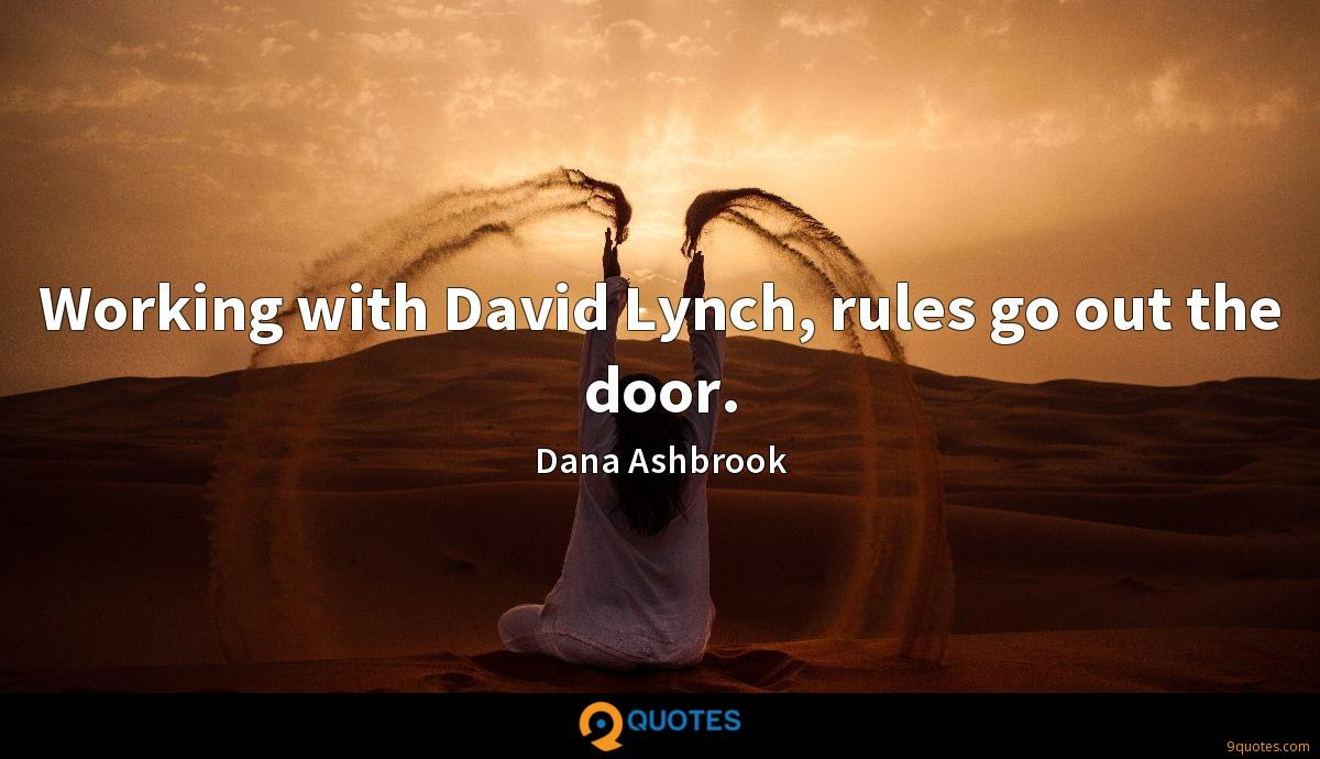 Working with David Lynch, rules go out the door.