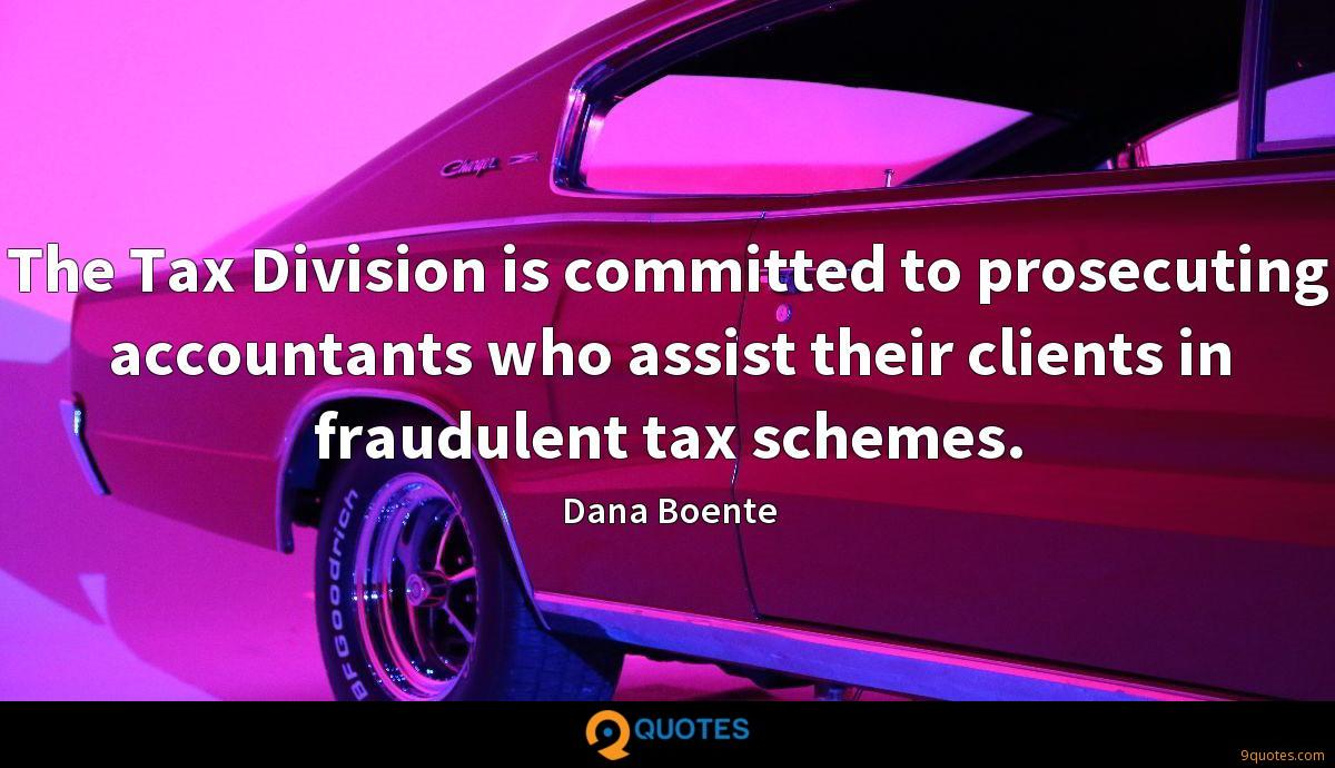 The Tax Division is committed to prosecuting accountants who assist their clients in fraudulent tax schemes.