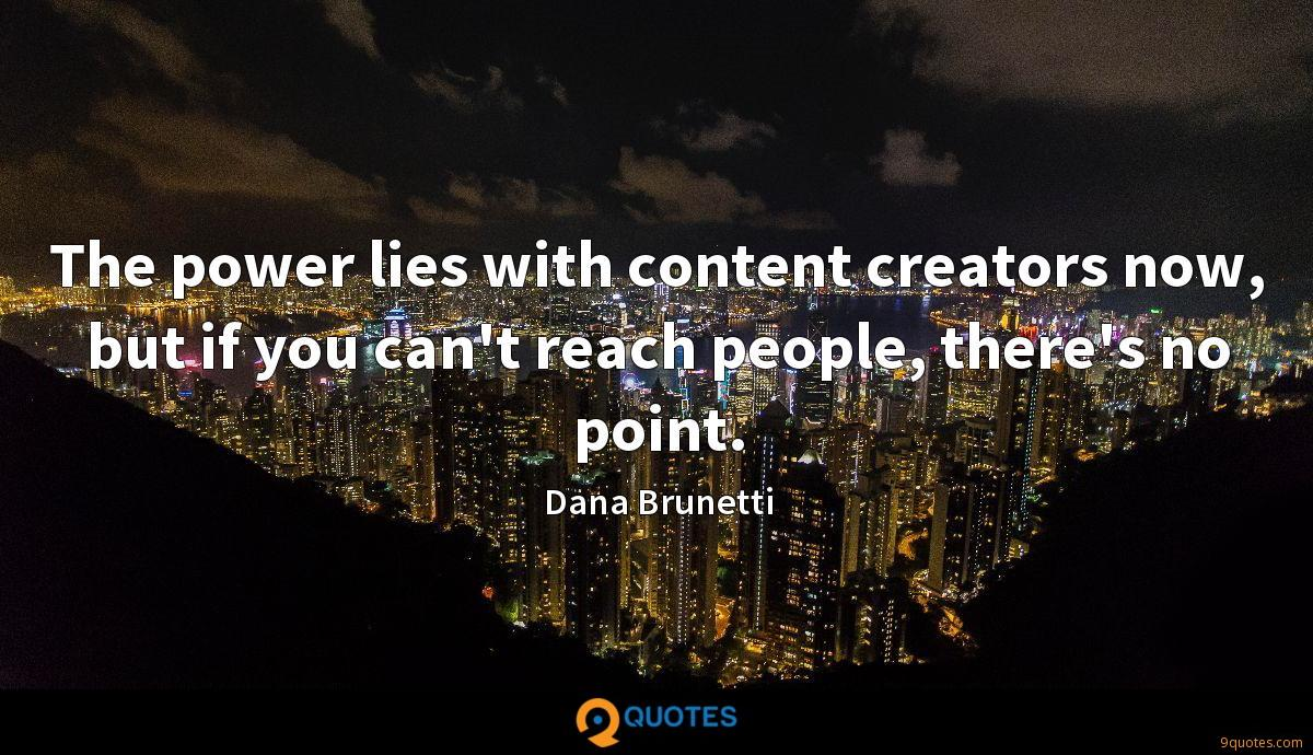 The power lies with content creators now, but if you can't reach people, there's no point.
