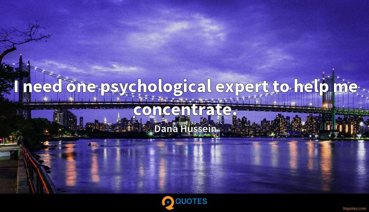 I need one psychological expert to help me concentrate.