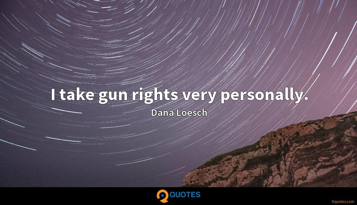 I take gun rights very personally.