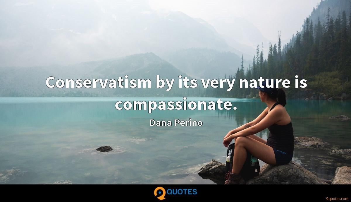 Conservatism by its very nature is compassionate.
