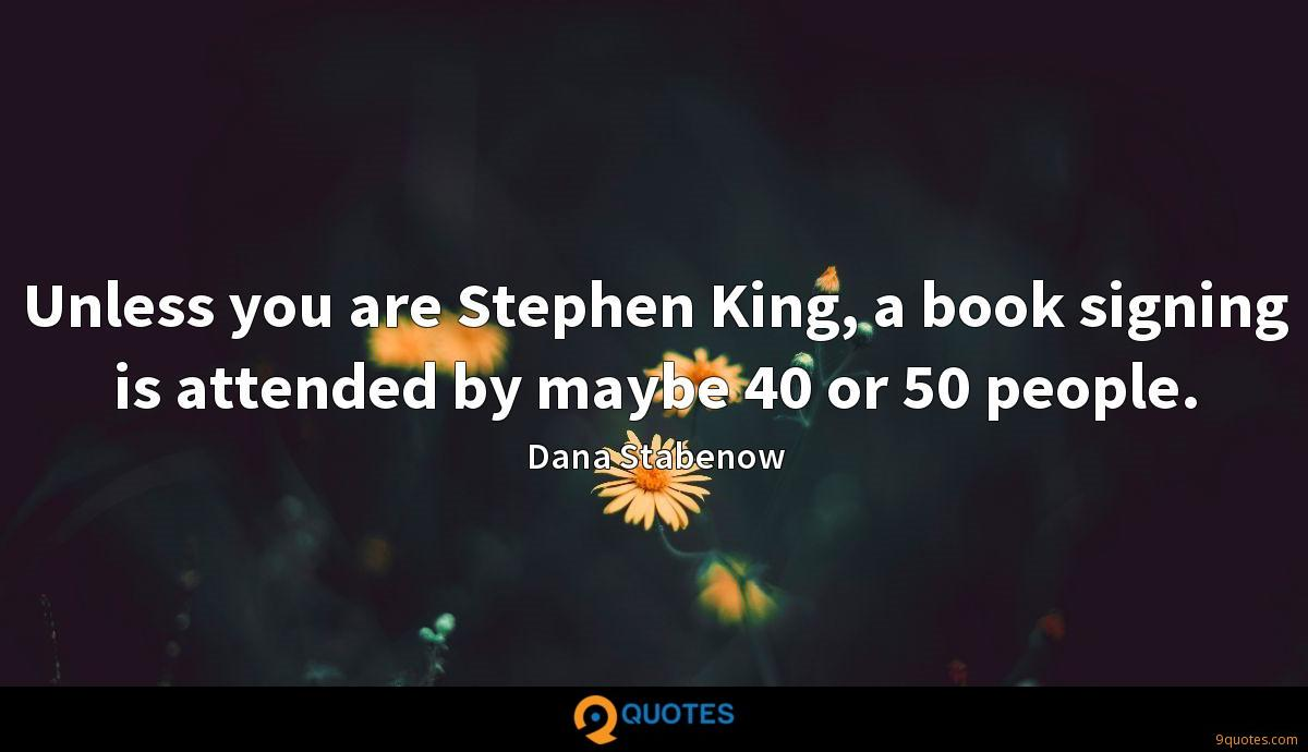 Unless you are Stephen King, a book signing is attended by maybe 40 or 50 people.