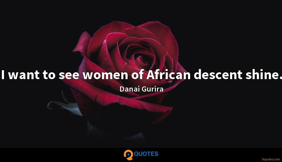 I want to see women of African descent shine.