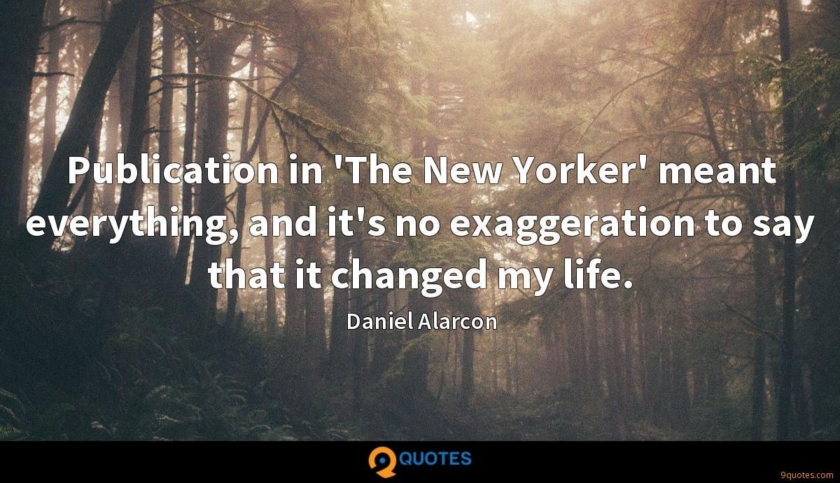 Publication in 'The New Yorker' meant everything, and it's no exaggeration to say that it changed my life.