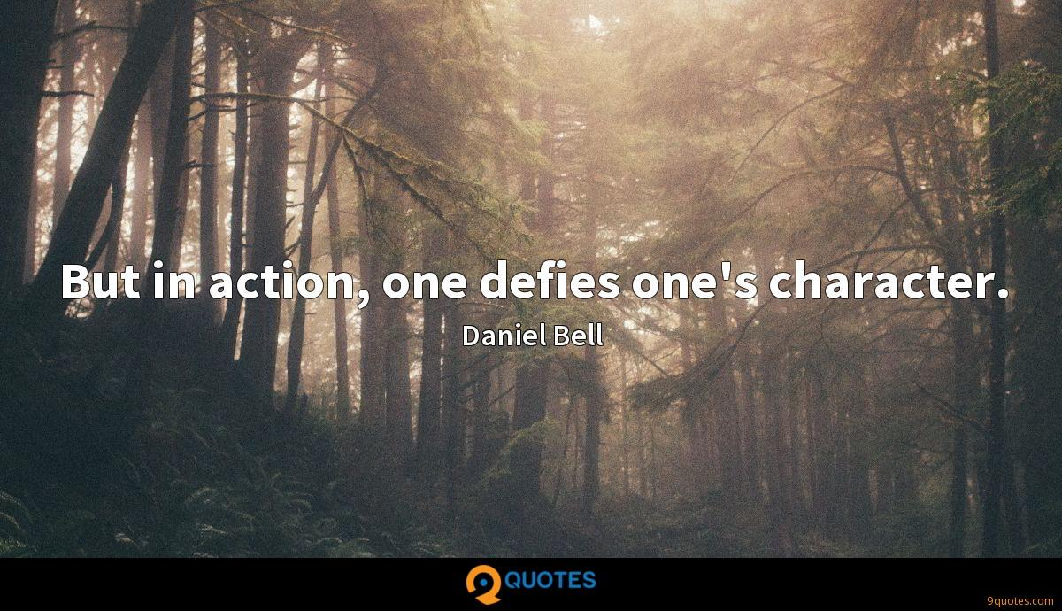 But in action, one defies one's character.