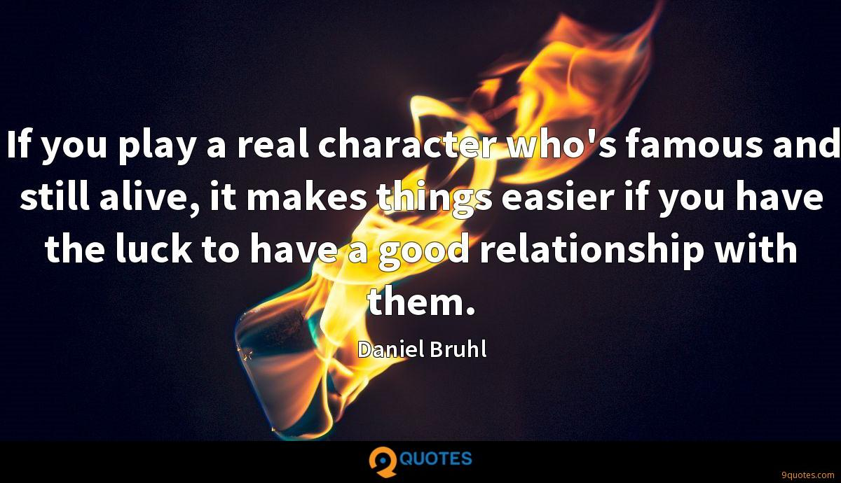 If you play a real character who's famous and still alive, it makes things easier if you have the luck to have a good relationship with them.