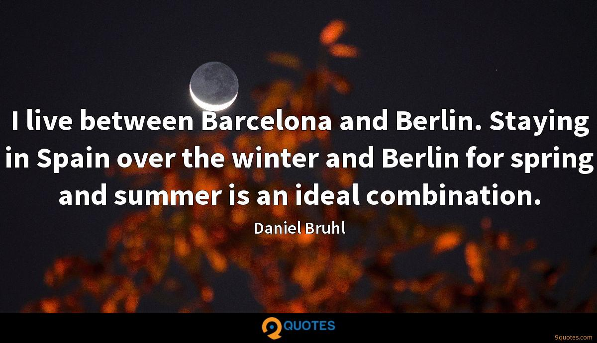 I live between Barcelona and Berlin. Staying in Spain over the winter and Berlin for spring and summer is an ideal combination.
