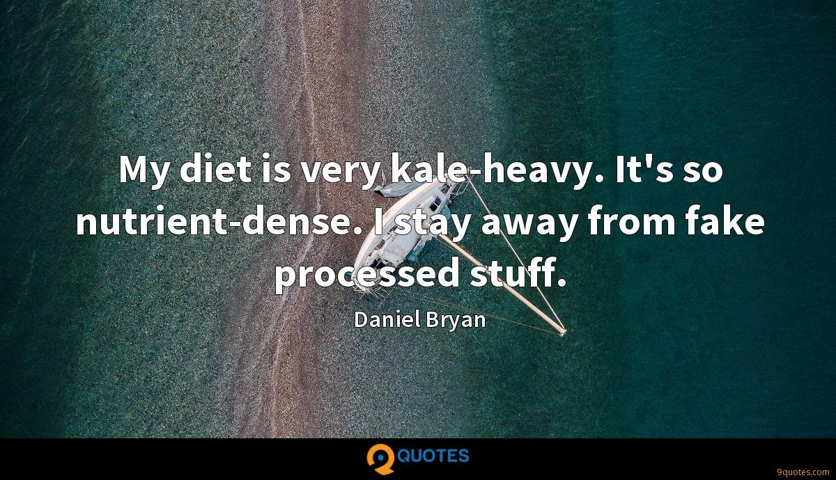 My diet is very kale-heavy. It's so nutrient-dense. I stay away from fake processed stuff.