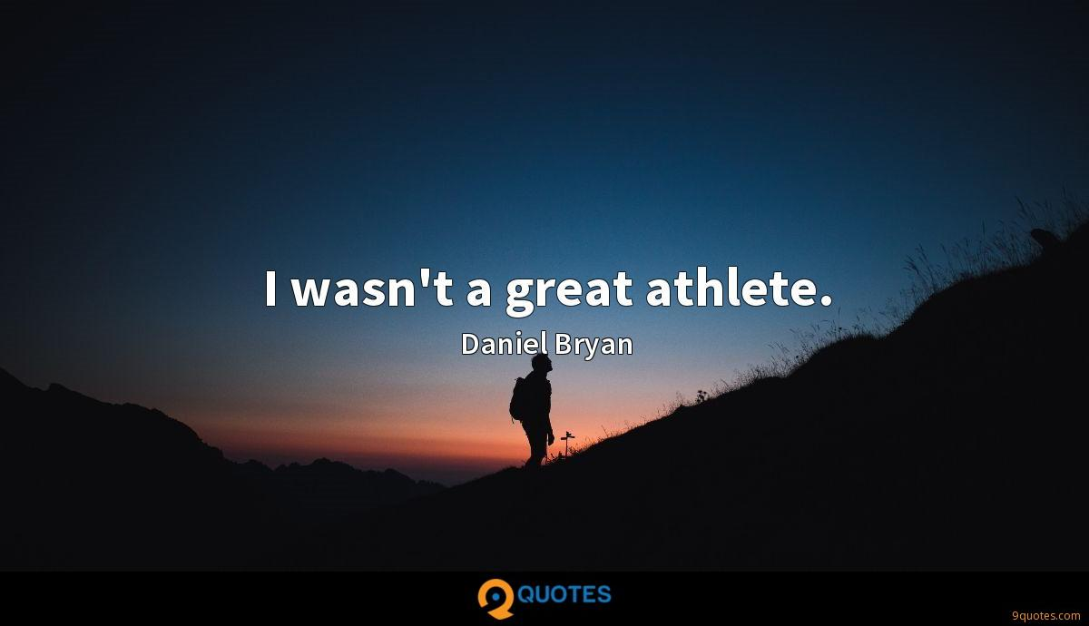 I wasn't a great athlete.