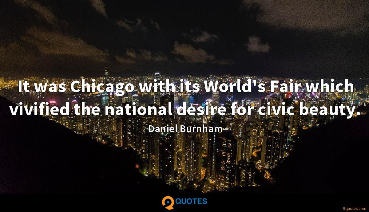 It was Chicago with its World's Fair which vivified the national desire for civic beauty.