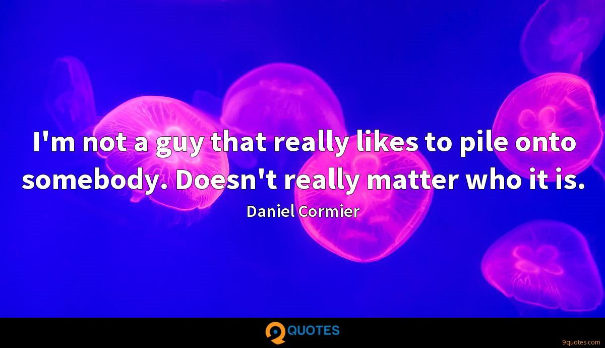 I'm not a guy that really likes to pile onto somebody. Doesn't really matter who it is.