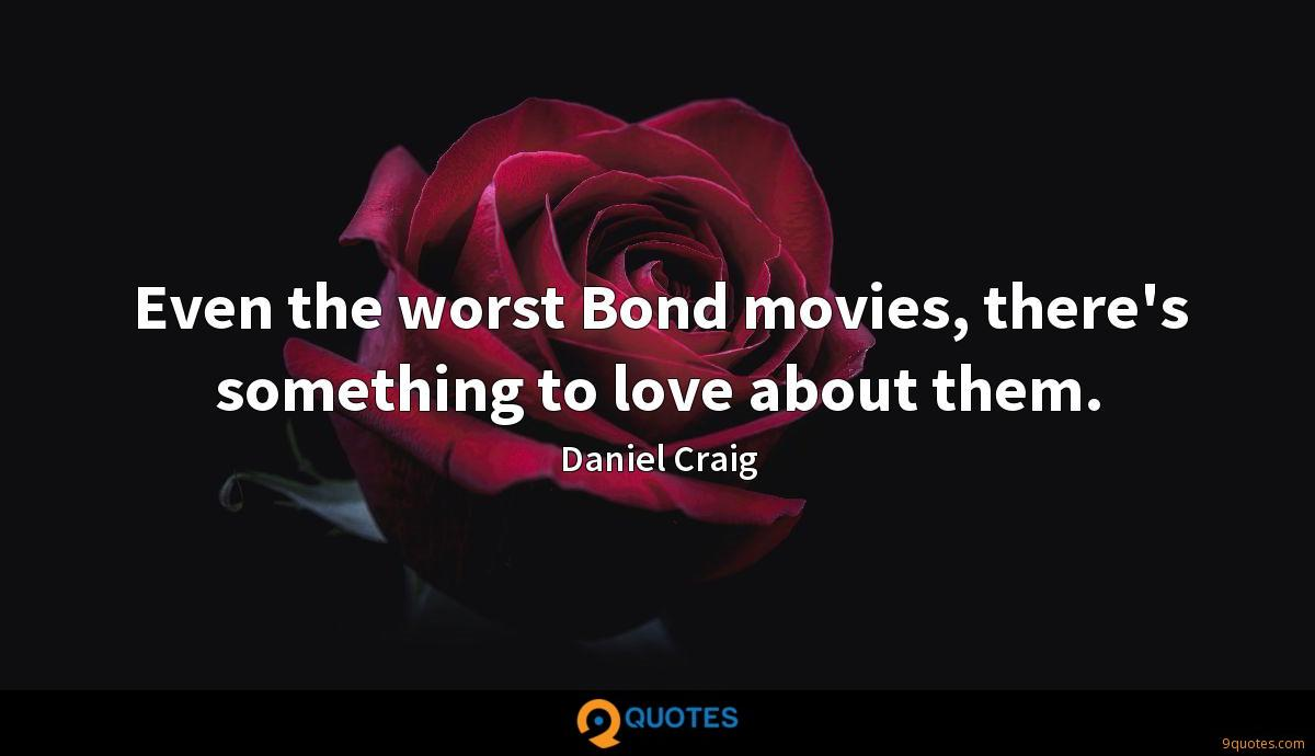 Even the worst Bond movies, there's something to love about them.
