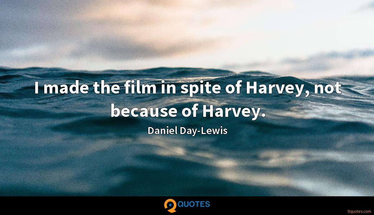 I made the film in spite of Harvey, not because of Harvey.