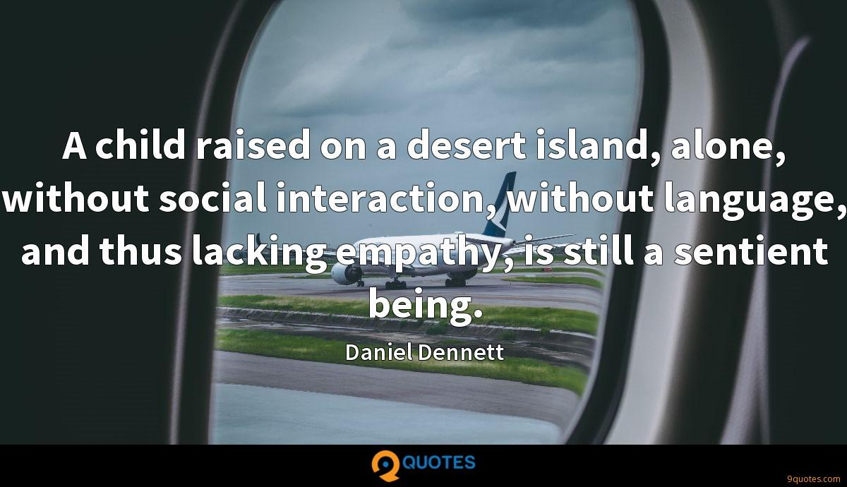 A child raised on a desert island, alone, without social interaction, without language, and thus lacking empathy, is still a sentient being.