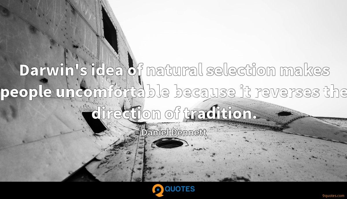 Darwin's idea of natural selection makes people uncomfortable because it reverses the direction of tradition.