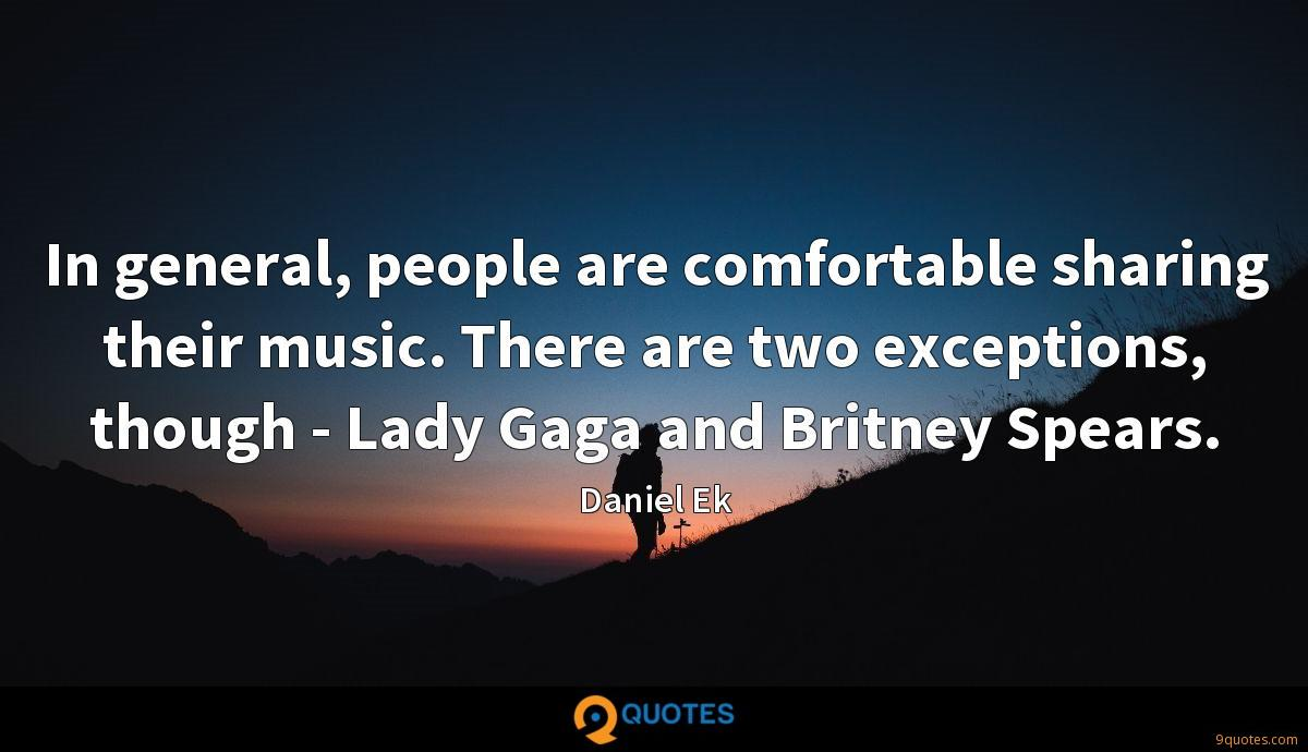In general, people are comfortable sharing their music. There are two exceptions, though - Lady Gaga and Britney Spears.