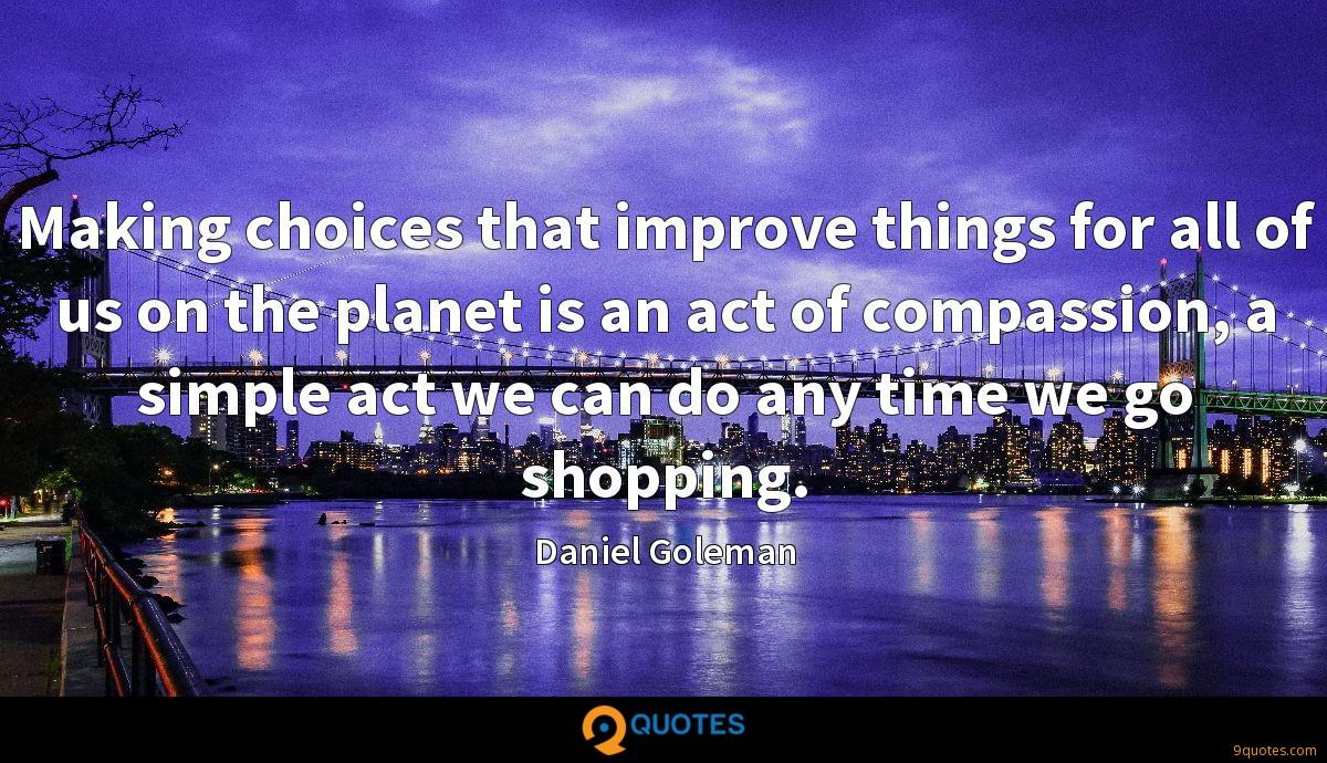 Making choices that improve things for all of us on the planet is an act of compassion, a simple act we can do any time we go shopping.