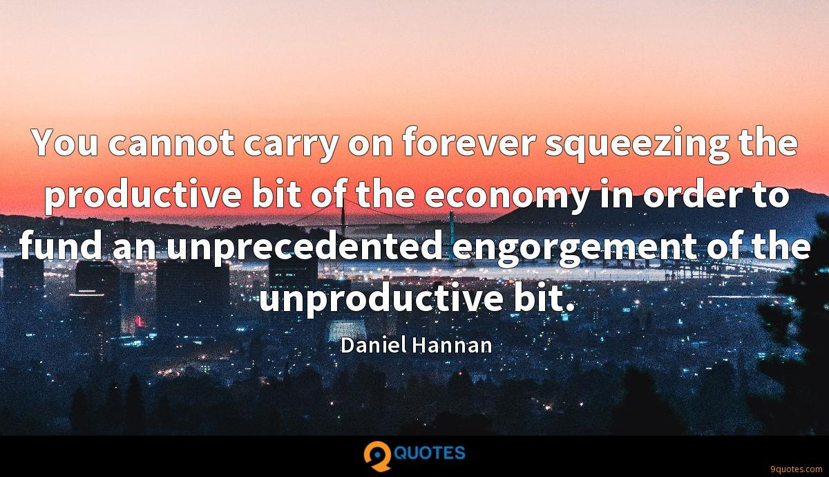 You cannot carry on forever squeezing the productive bit of the economy in order to fund an unprecedented engorgement of the unproductive bit.