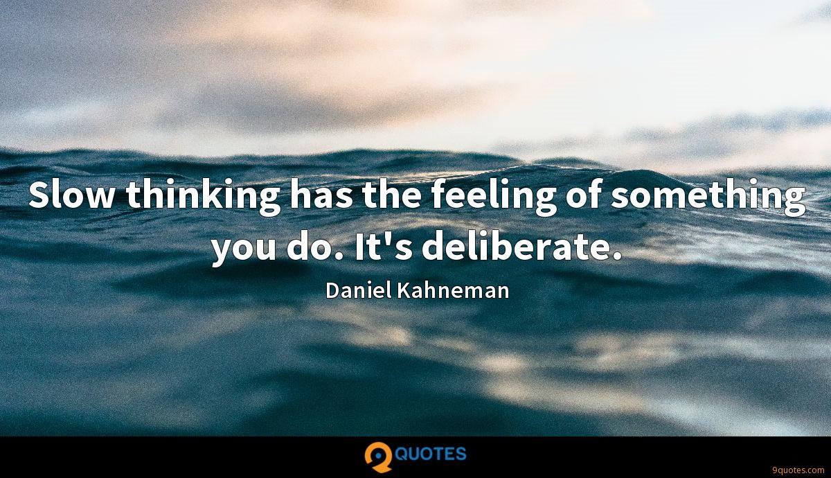 Slow thinking has the feeling of something you do. It's deliberate.